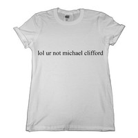 21 Century Clothing Women's Lol Ur Not Michael Clifford 5SOS T-Shirt:Amazon.co.uk:Clothing