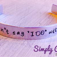 I Couldn't Say I Do Without You Cuff Bracelet-Hand Stamped