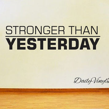 Stronger Than Yesterday Vinyl Wall Decal - Motivational Quote Decals *Customize Size & Color* Vinyl Sticker Decal - Inspire Motivate