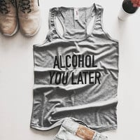 Alcohol you later racerback tank top yoga gym fitness fashion tumblr clothes work out top gift for mom daughter wife girlfriend