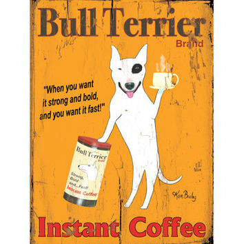 Bull Terrier Instant Coffee by Artist Ken Bailey Wood Sign