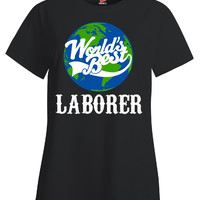 World s Best LABORER - Ladies T Shirt