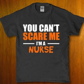 You can't scare me I'm a nurse funny proud profession Unisex t-shirt