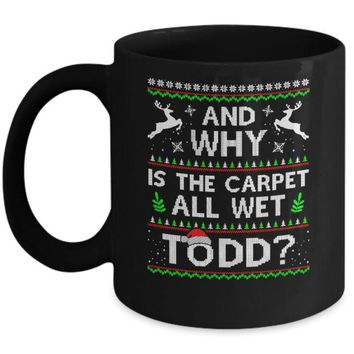 Why Is The Carpet All Wet Todd Funny Christmas Mug