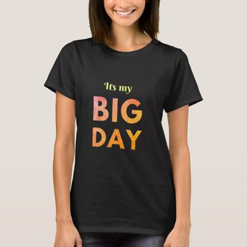 Its my Big day- birthday anniversary tee