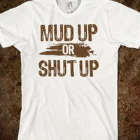 Mud Up Or Shut Up
