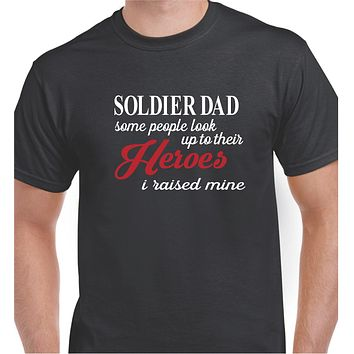 Soldier Dad Some People Look Up To Their Heroes Shirt