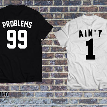 99 Problems Ain't 1 Couples T-Shirt T-Shirts, couple matching shirts, couple Set Tshirt Adult Sizes S-2Xl Great Gift Idea for him and her