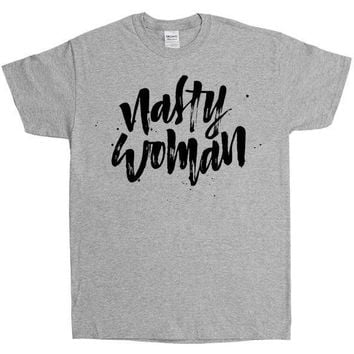 Nasty Woman -- Unisex T-Shirt