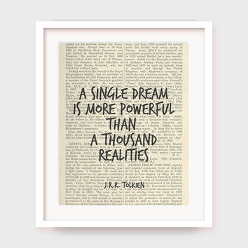 Literary Quote, J.R.R. Tolkien Quote, A Single Dream is More Powerful Than a Thousand Realities, Reading Decor , Instant Download