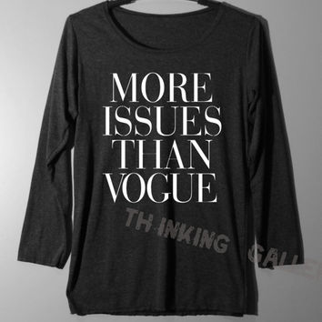 More Issues Than Vogue Shirt Long Sleeve TShirt T Shirt - Size S M L