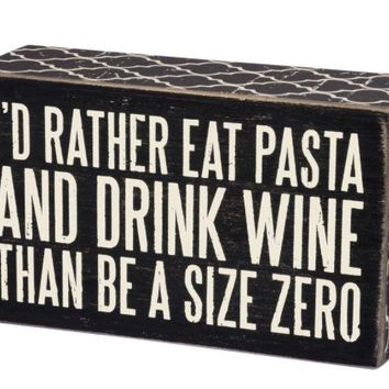 I'd rather Eat Pasta Box Sign by Primitives by Kathy