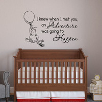 Classic Winnie The Pooh Quote Wall Decal I Knew When I Met You On Adventure Was Going To Happen Wall Decals Nursery Kids Baby Room Decor 028