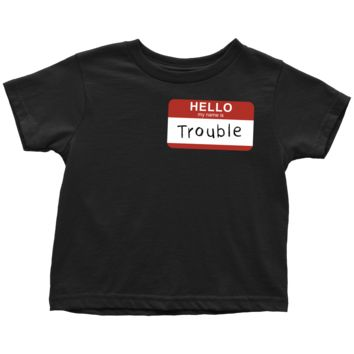 Hello My Name Is Trouble - Funny Toddler Shirt