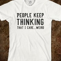 ....WEIRD. IN MORE STYLES SUCH AS HOODIES, PULLOVER SWEATERS, TANK TOPS AND MORE  (CLICK BUY TO SEE)
