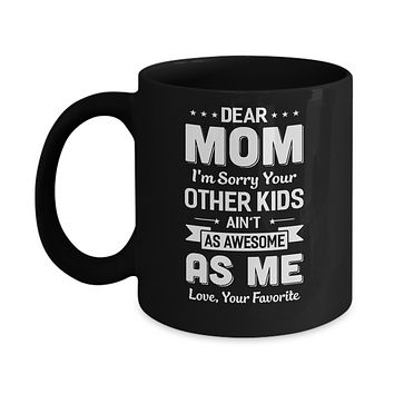 Dear Mom I'm Sorry Your Other Kids Aren't As Awesome Mug