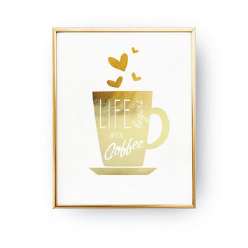 Coffee Print, Gold Coffee Poster, Real Gold Foil Print, Life Begins After Coffee, Kitchen Decor,Office Decor, Kitchen Wall Art,Kitchen Print