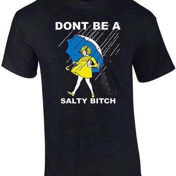 Don't Be A Salty Bitch T-Shirt Morton Salt Funny Shirt Salt Rain Tshirt,unisex,