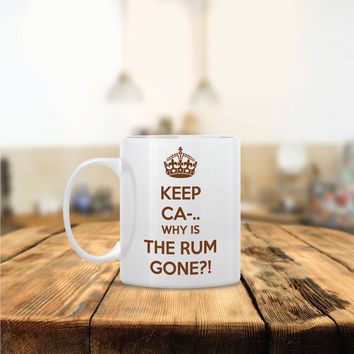 Keep Calm Why is the Rum Gone Ceramic Coffee Mug - Dishwasher Safe - Cute Coffee Mug- Funny Coffee Mug - Custom - Personalized