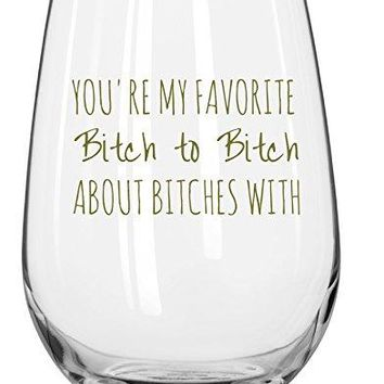 Youre My Favorite Bitch To Bitch About Bitches With Funny Wine Glass 17oz  Unique Gift Idea for Her BFF Bachelorette Party  Perfect 21st Birthday Gifts for Best Friend