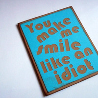 You make me smile like an idiot - Blue and brown Card