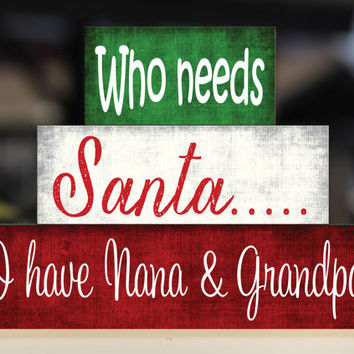 Who Needs Santa I Have Grandpartents Christmas Blocks -Trio Wood Blocks Stack - Christmas Decor Gift Present Office Decor- Wooden Blocks