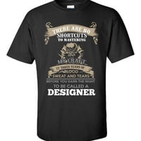 There Are No Shortcuts To Mastering My Craft It Takes Years Of Blood Sweat And Tears Before You Earn The Right To Be Called A DESIGNER  - Unisex Tshirt