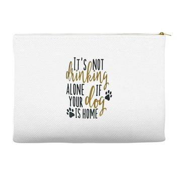 IT'S NOT DRINKING ALONE IF YOUR DOG IS HOME Accessory Pouches