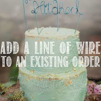 Add a Line of Wire to an Existing Order - Wedding Cake Topper - Wire Cake Topper - Mr and Mrs Cake Topper - Rustic Chic Cake Topper