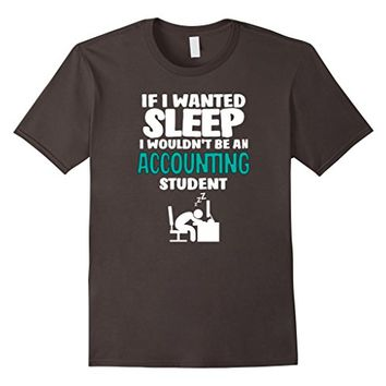 Accounting Student T-shirt - If I Wanted Sleep I Wouldn't Be