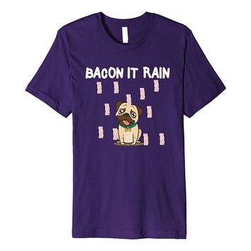 Bacon It Rain Shirt | Pug Lover Gift T Shirt | Dog Lover Tee