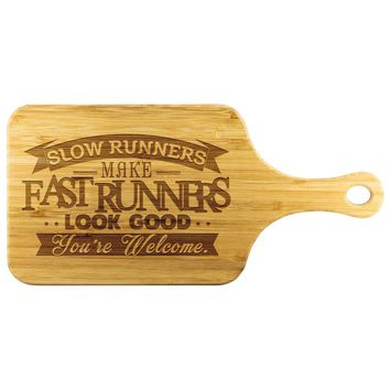 Slow Runners Make Fast Runners Look Good Wood Cutting Board With Handle