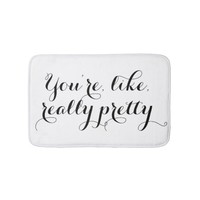 You're like really pretty funny quote black white bath mat