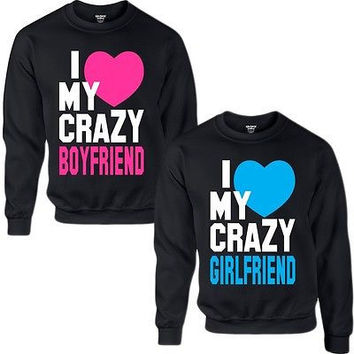i love my crazy boy/girlfriend couple crewneck sweatshirt love for him for her