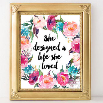 She designed a life she loved, inspirational quote, print, motivational, wall art decor, printable, home, gift for her, woman, typography