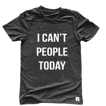 Unisex Tri-Blend T-Shirt I Can't People Today