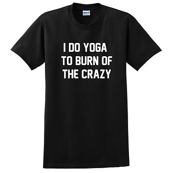 Yoga shirt, I do yoga to burn of the crazy, funny workout graphic T Shirt