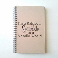 I'm a rainbow sprinkle in a vanilla world, Journal, spiral notebook, wire bound diary, sketchbook, brown kraft, white, gift for writers