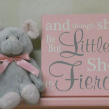 Pink Baby Girl Nursery Sign Saying: and though she be but little... she is fierce - Quote Decor Art, Unique Light Pink New Baby Shower Gift