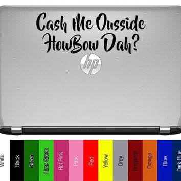 Cash Me Ousside How Bow Dat #11 - Vinyl Decal for Car, Truck, Wall, Laptop - Dr. Phil, Cash Me Ousside How Bout Dah