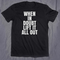 Lifting Gym Shirt When In Doubt Lift It All Out Slogan Leg Day Shirt Work Out Fitness Training Tee T-shirt