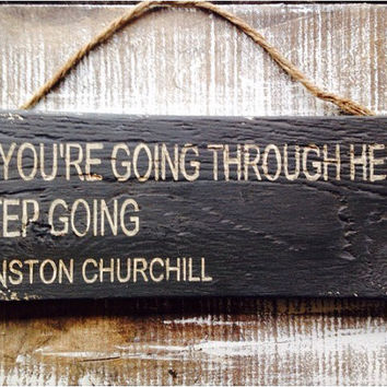 winston churchill quote. rustic wood sign. if you're going through hell keep going.