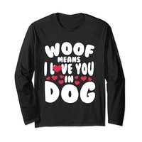 Woof Means I Love You In Dog Long Sleeve T-Shirt