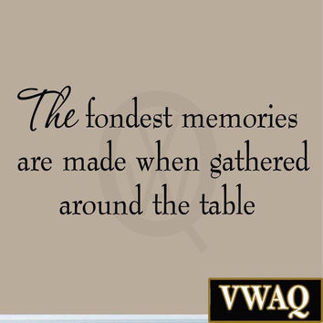 The Fondest Memories Are Made When Gathered Around the Table Kitchen Decal Wa...