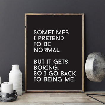 "Typography Print ""Sometimes I Pretend To Be Normal"", Wall Decor, Funny Print, Home Wall Art, Black and White, Typography Poster, A2 print,"