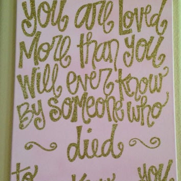 You are loved more than you will ever know by someone who died to know you Romans 5:8 16 x 20 inch canvas quote