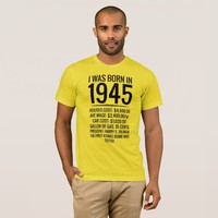 I was born in 1945 T-Shirt