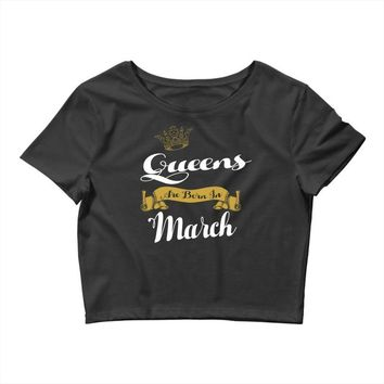queens are born in march Crop Top