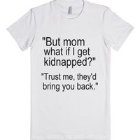 """But mom what if i get kidnapped-Female White T-Shirt"