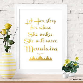 LET HER SLEEP For When She Wakes She Will Move Mountains - Napoleon Faux Gold Foil Art Print